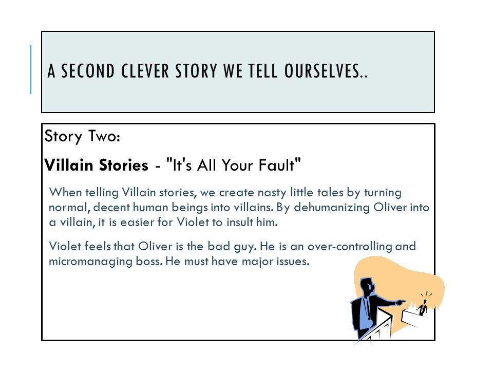 A SECOND CLEVER STORY WE TELL OURSELVES.. Story Two: Villain Stories -