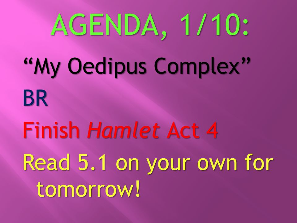 AGENDA, 1/10: My Oedipus Complex BR Finish Hamlet Act 4 Read 5.1 on your own for tomorrow!