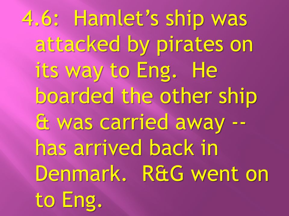 4.6: Hamlet's ship was attacked by pirates on its way to Eng.