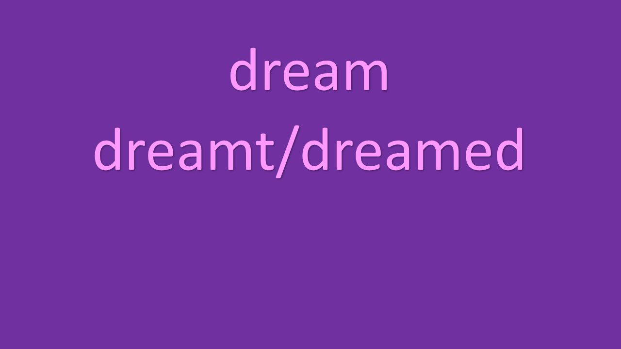 dream dreamt/dreamed