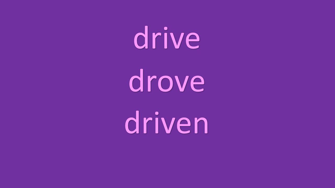 drive drove driven