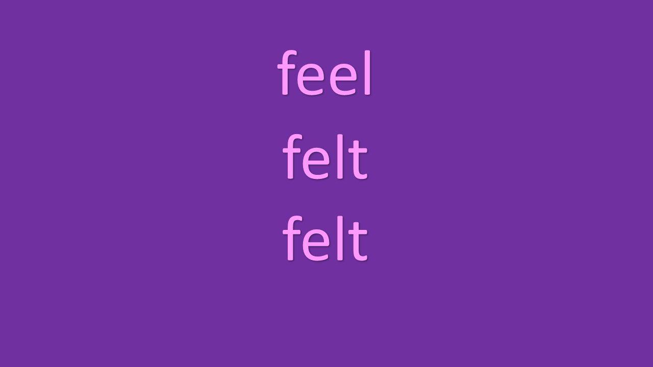 feel felt felt