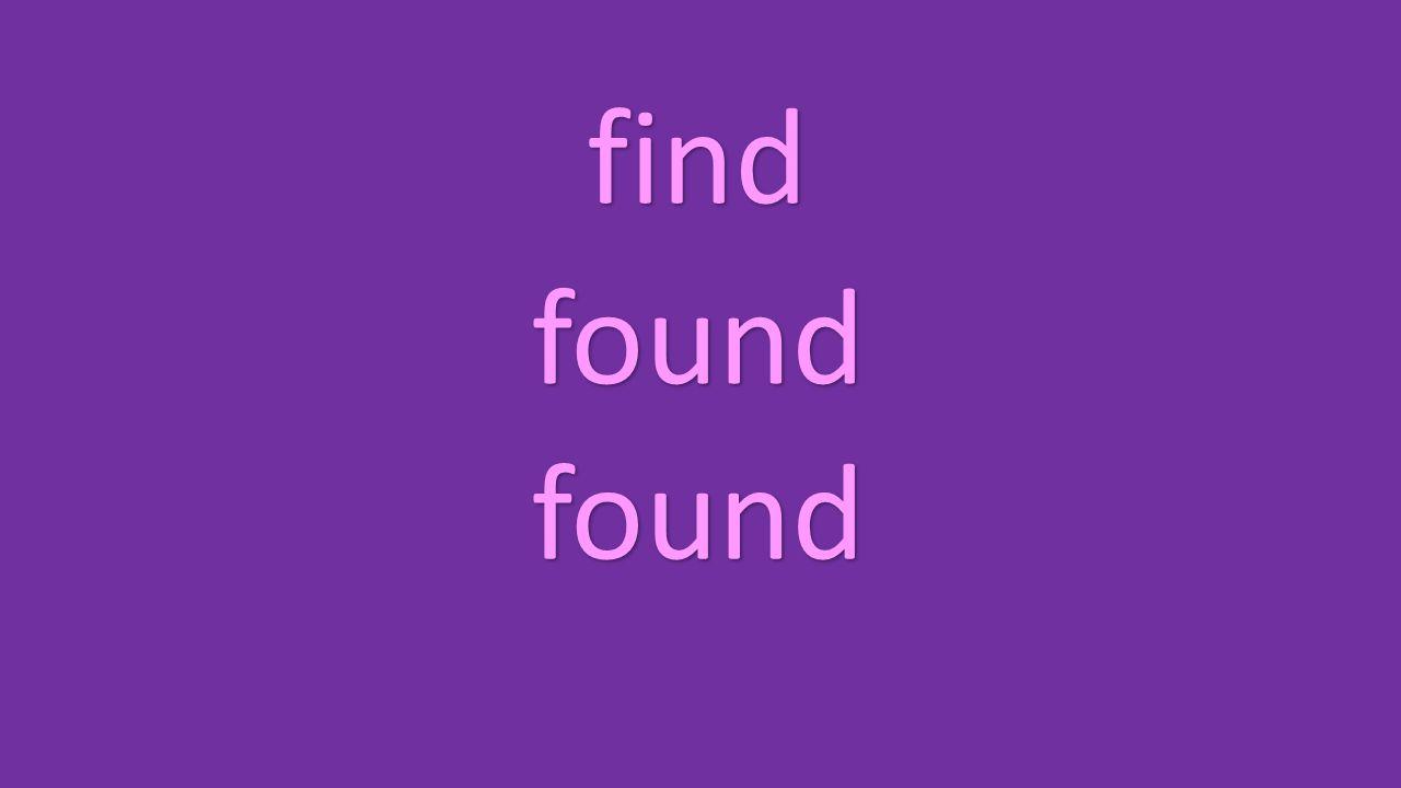 find found found