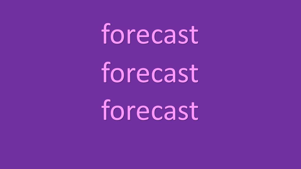 forecast forecast forecast