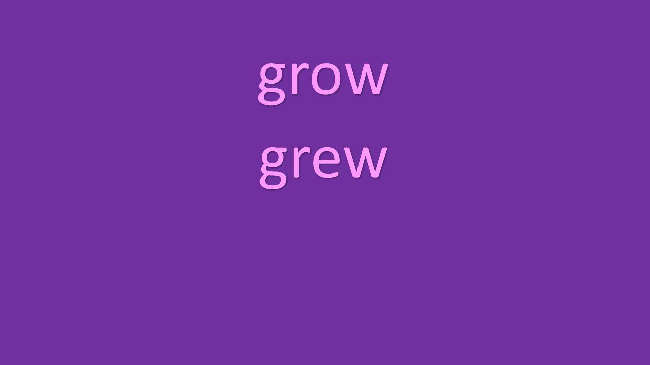 grow grew
