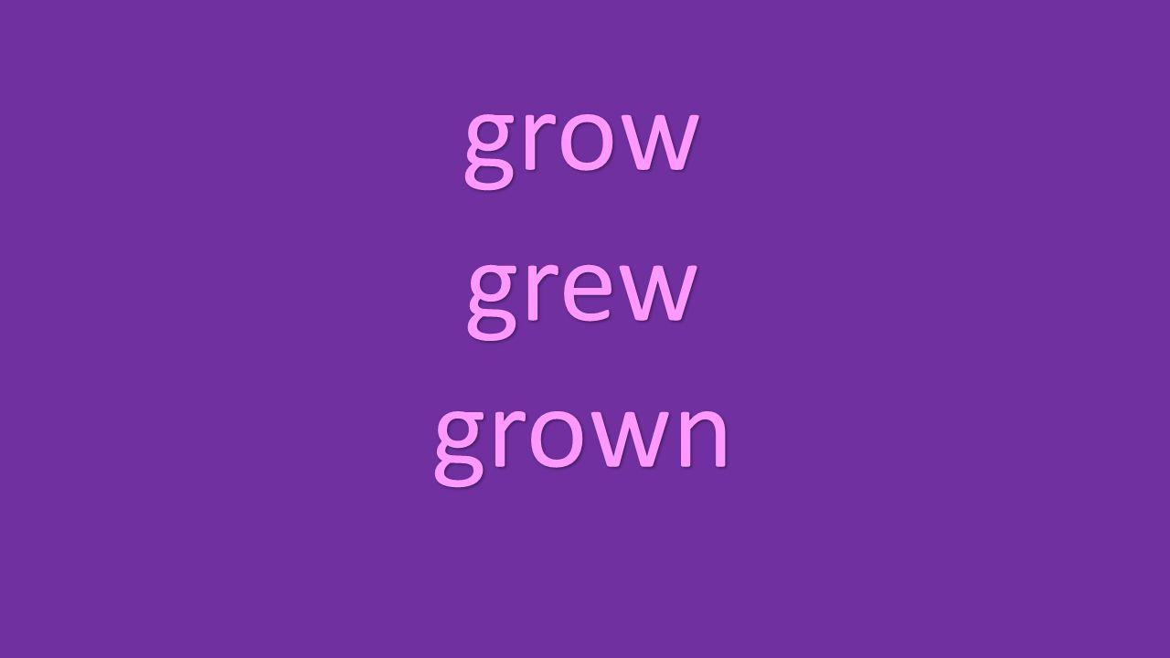 grow grew grown