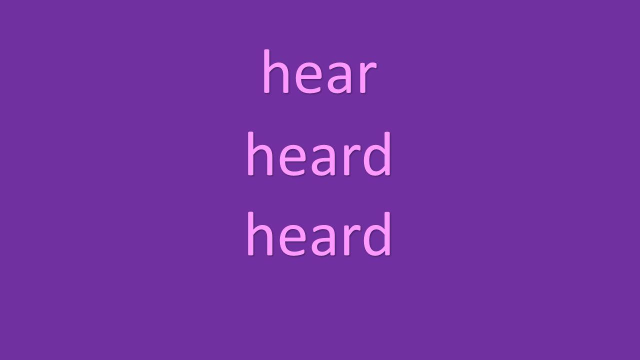 hear heard heard