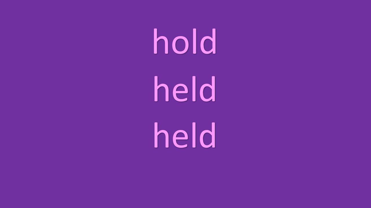 hold held held