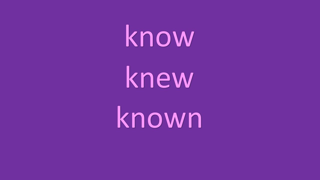 know knew known