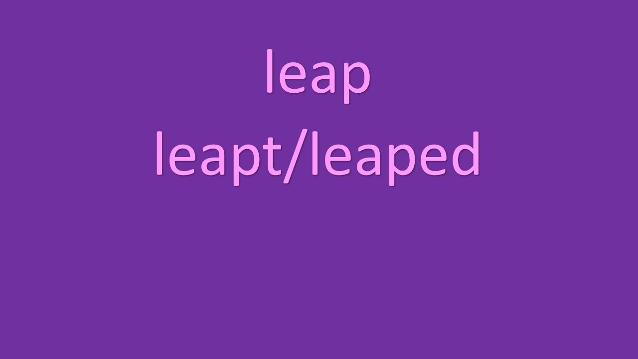 leap leapt/leaped