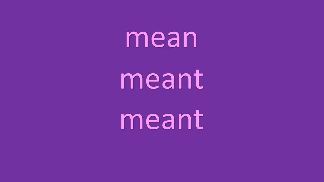 mean meant meant