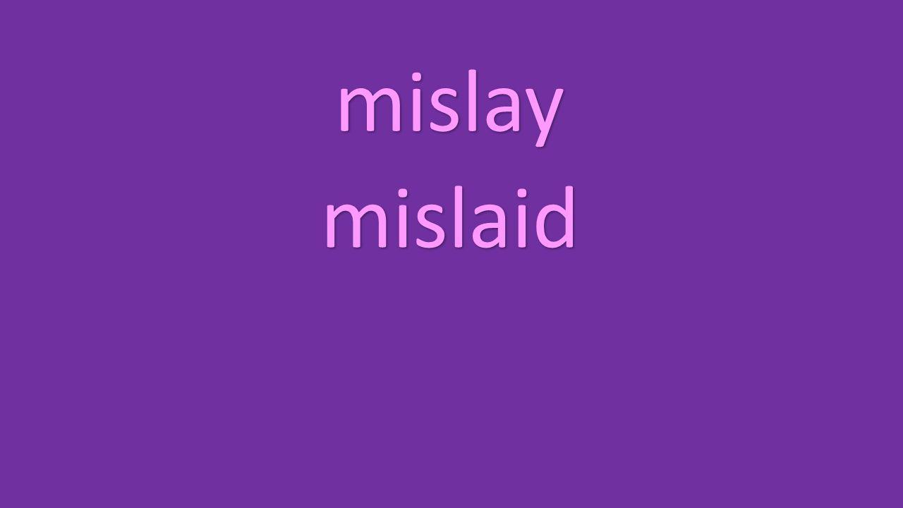 mislay mislaid