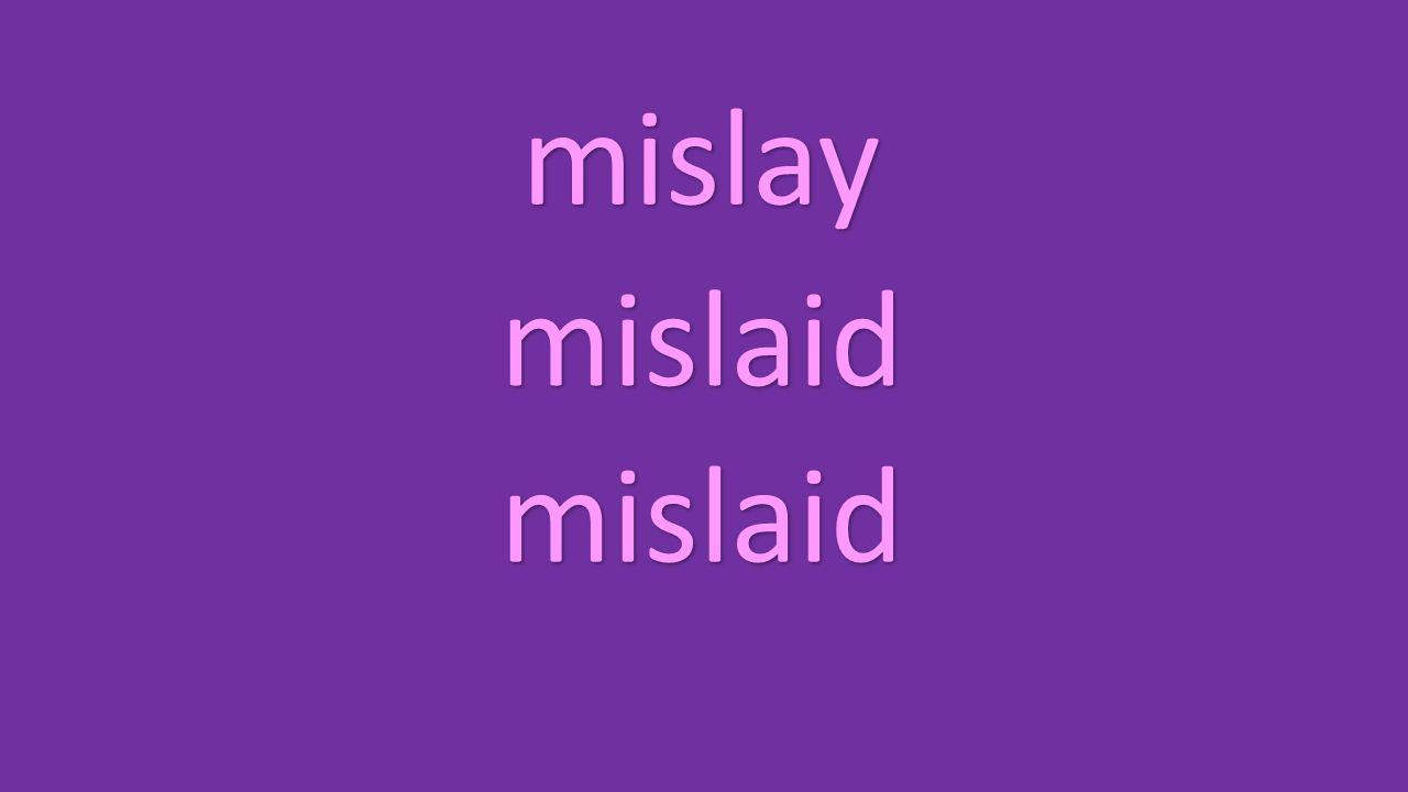 mislay mislaid mislaid