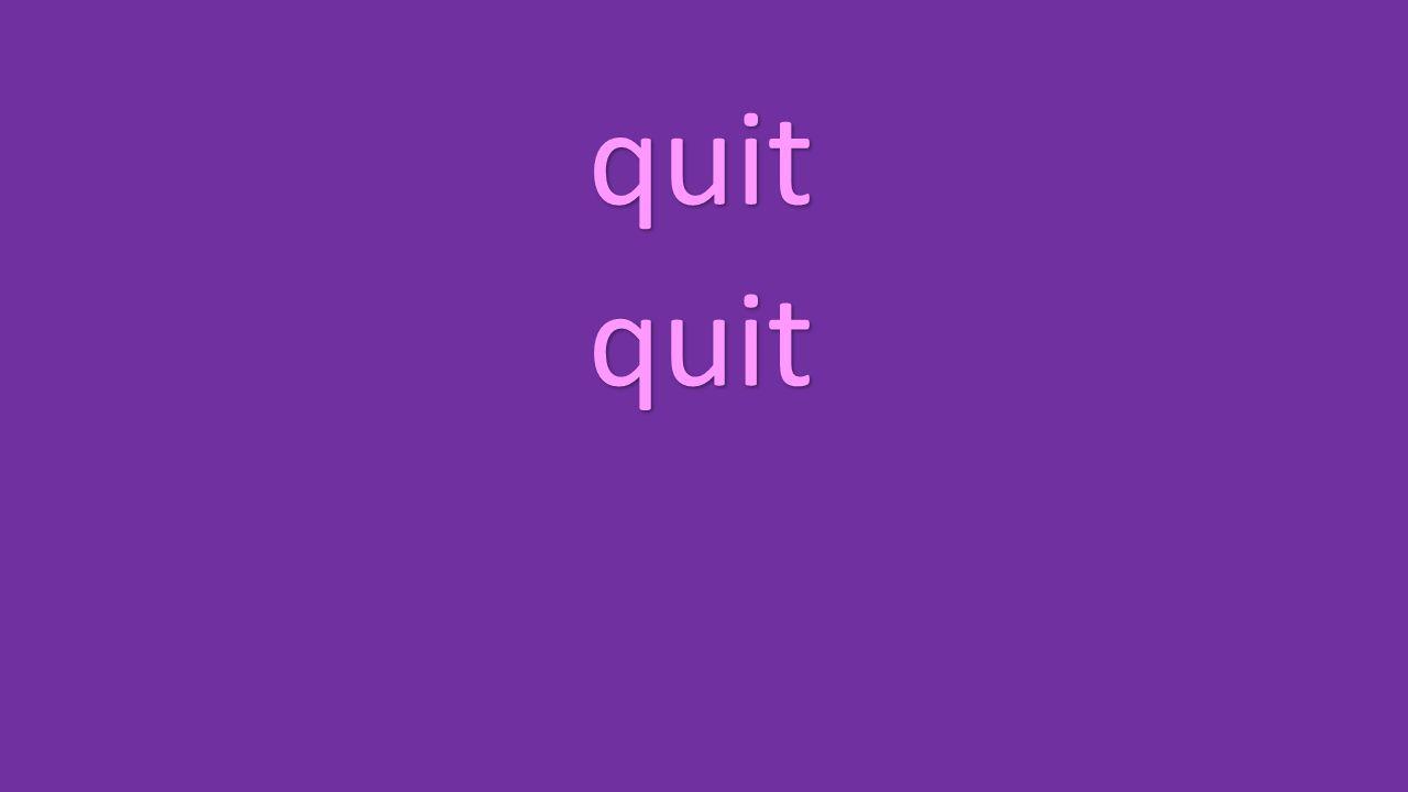 quit quit