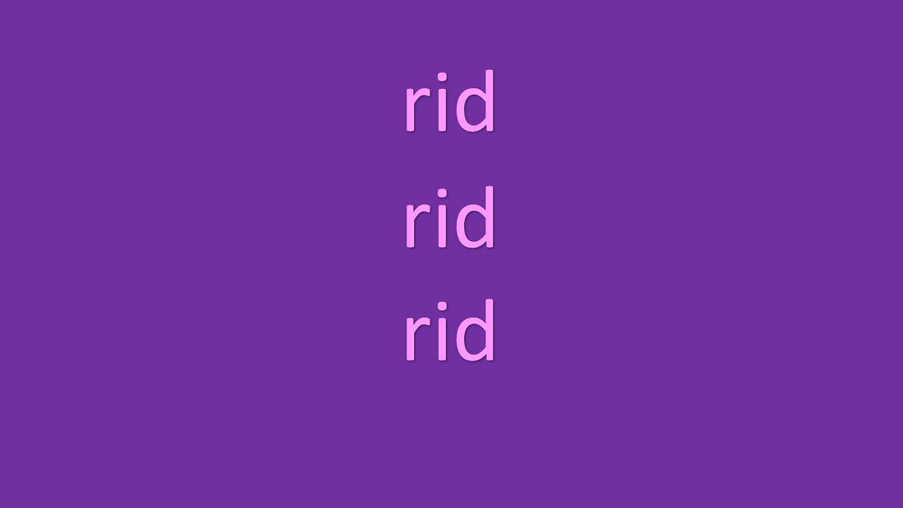 rid rid rid
