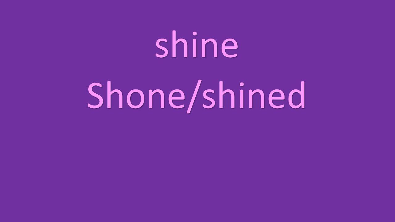 shine Shone/shined