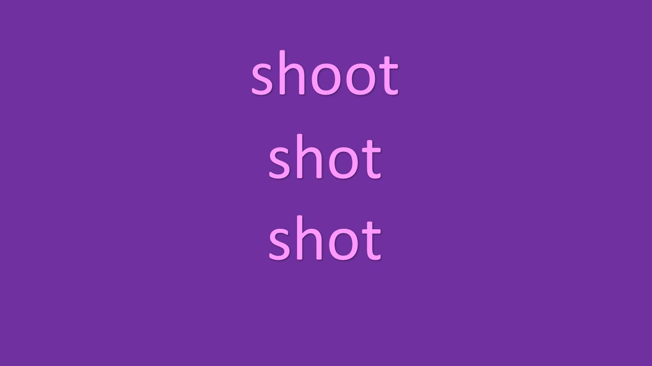shoot shot shot