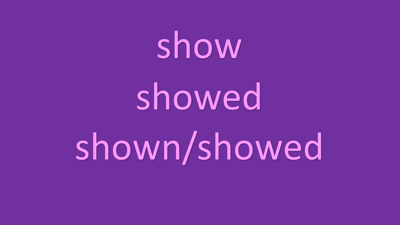 show showed shown/showed