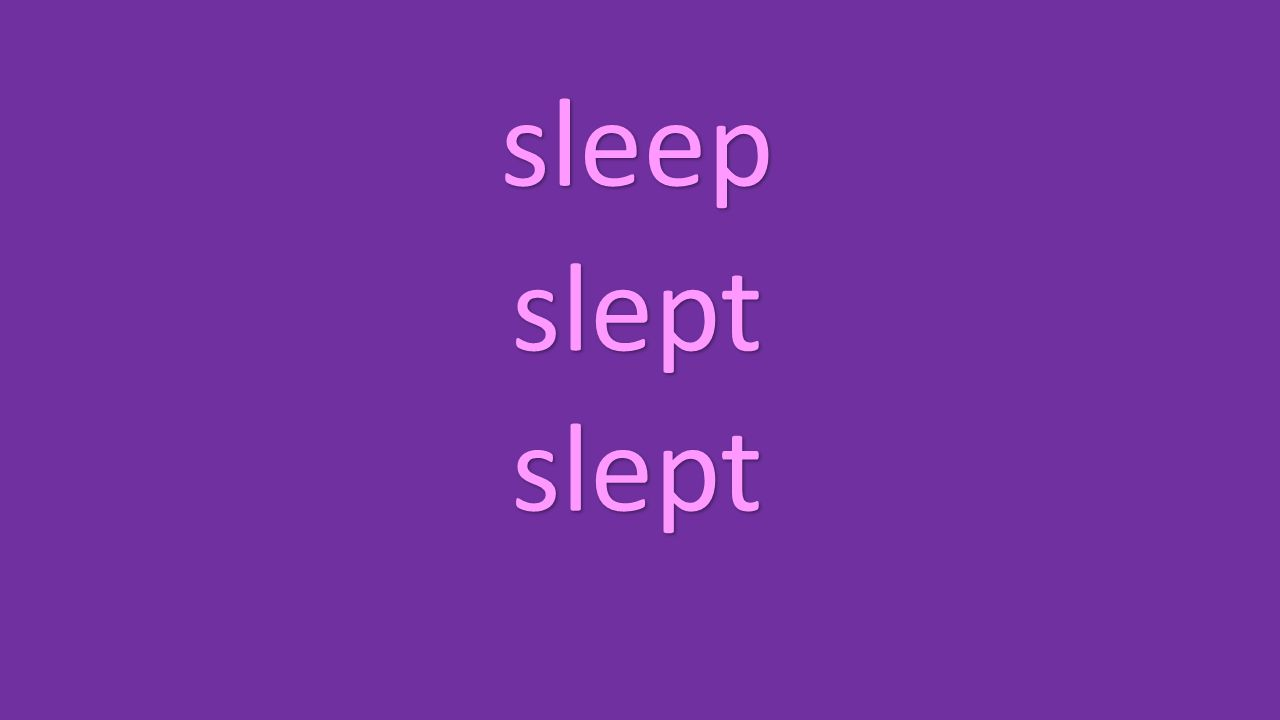 sleep slept slept