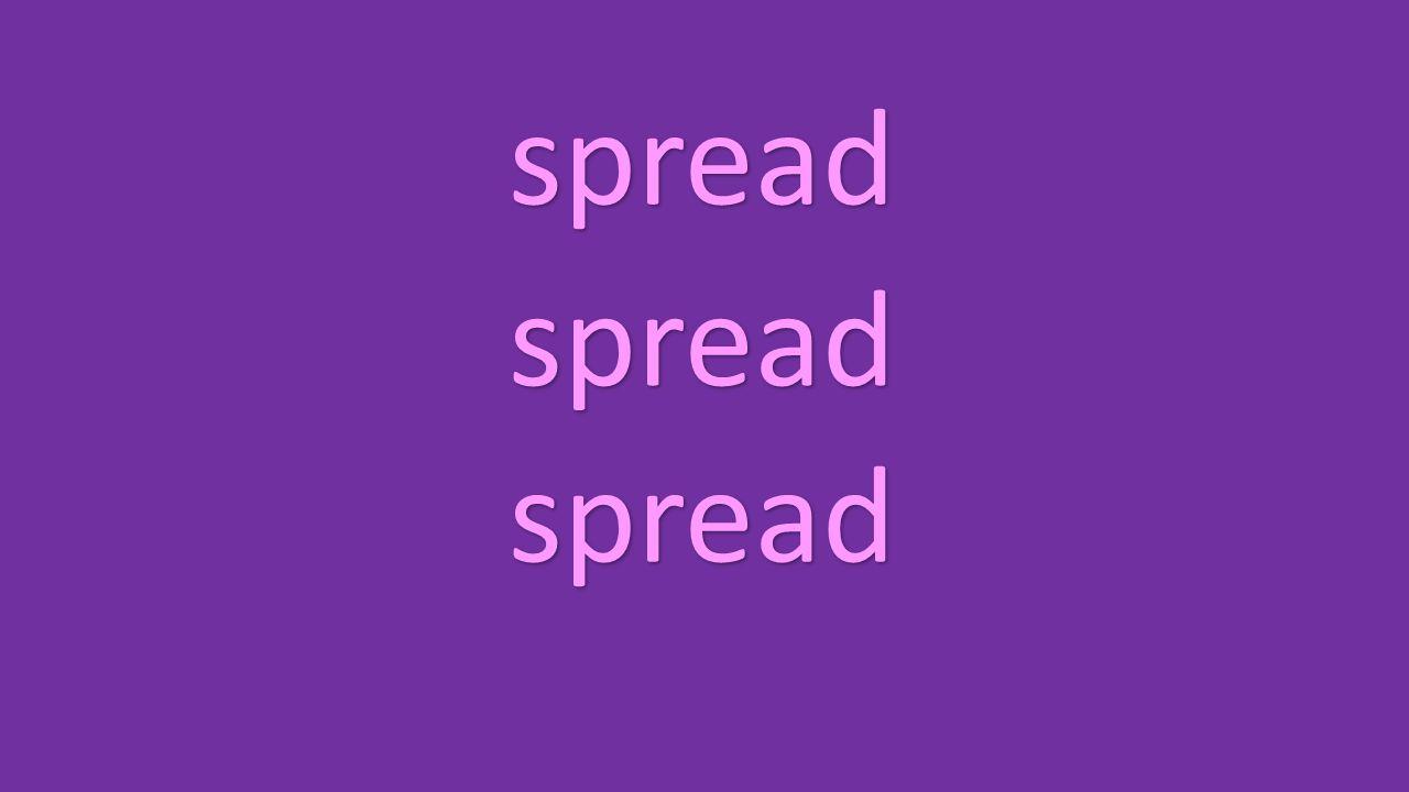 spread spread spread