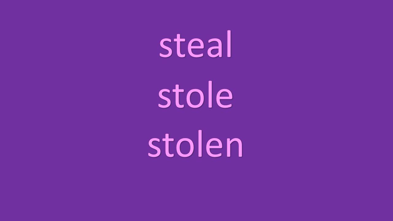 steal stole stolen