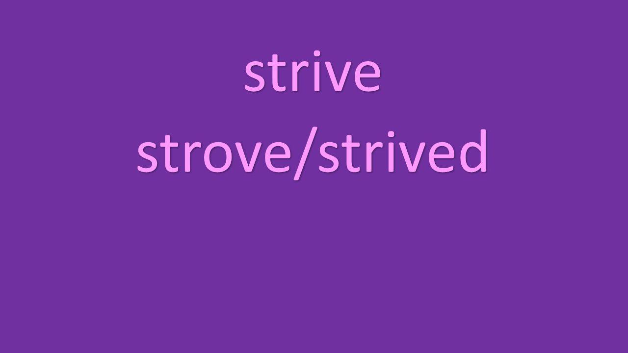 strive strove/strived
