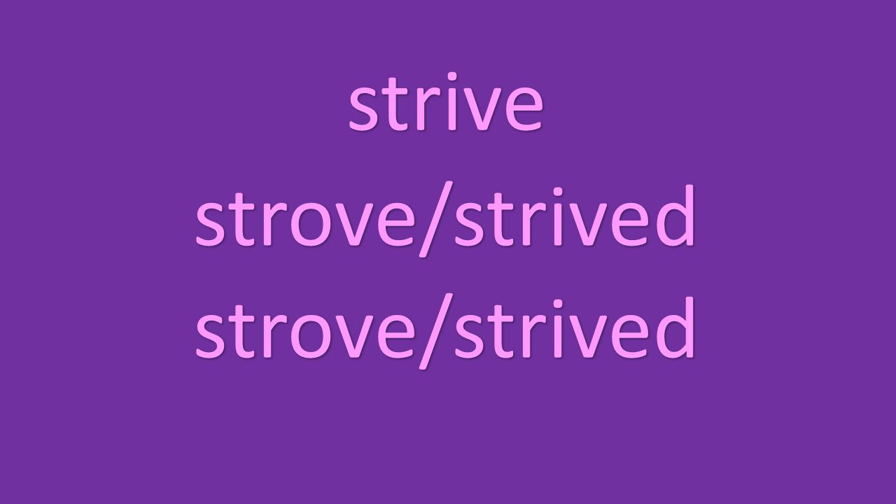 strive strove/strived strove/strived