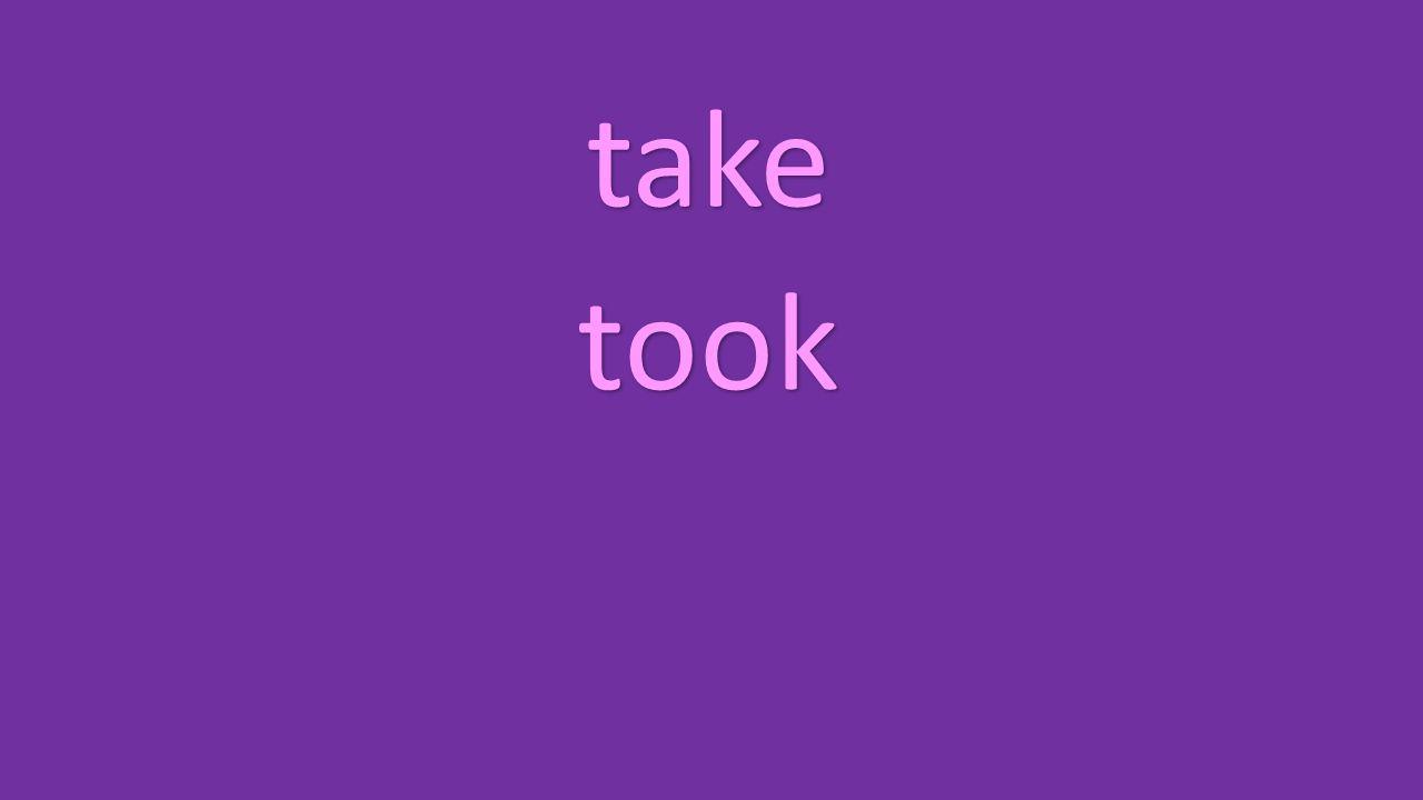 take took