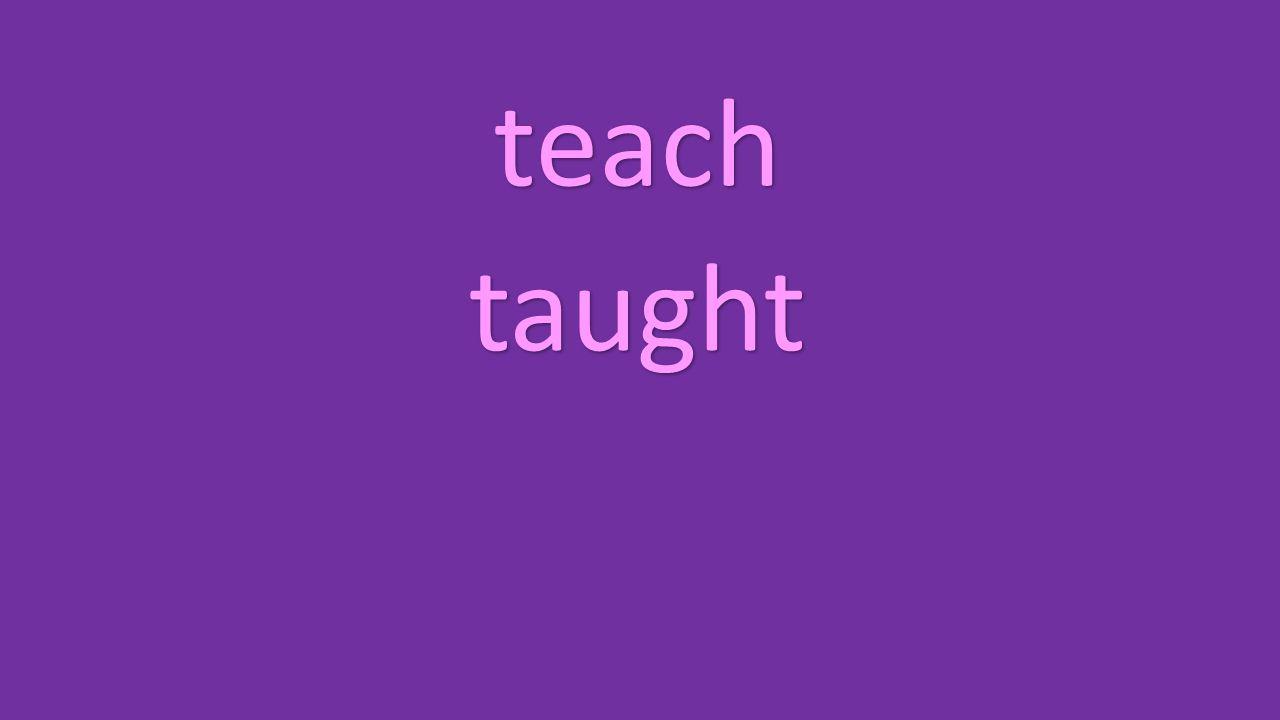 teach taught
