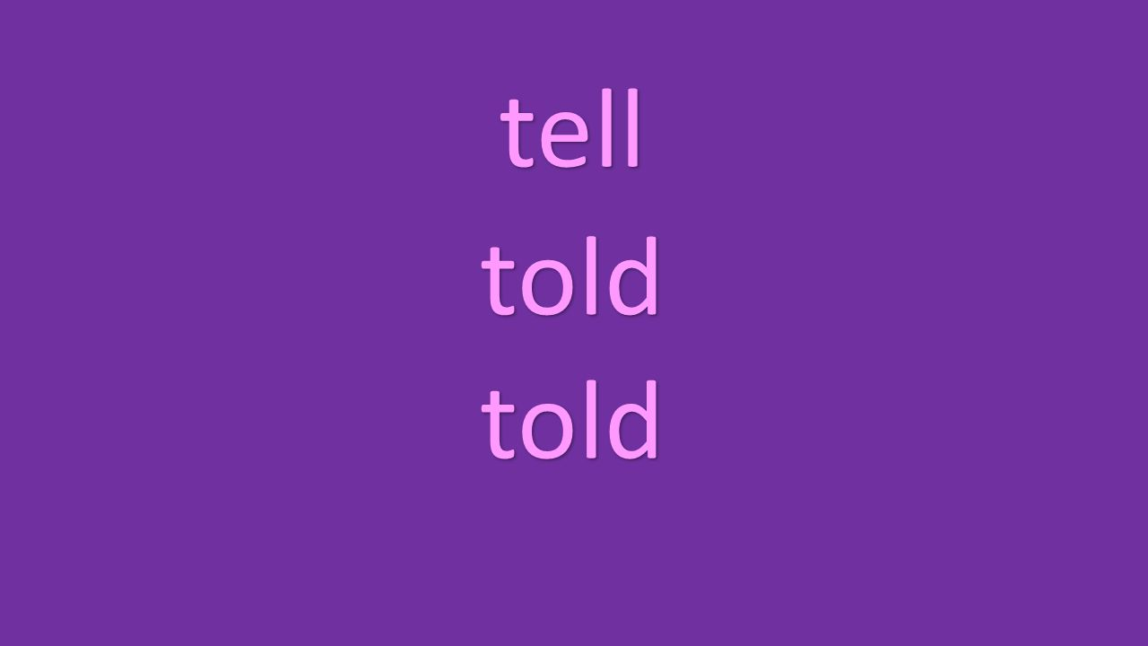 tell told told