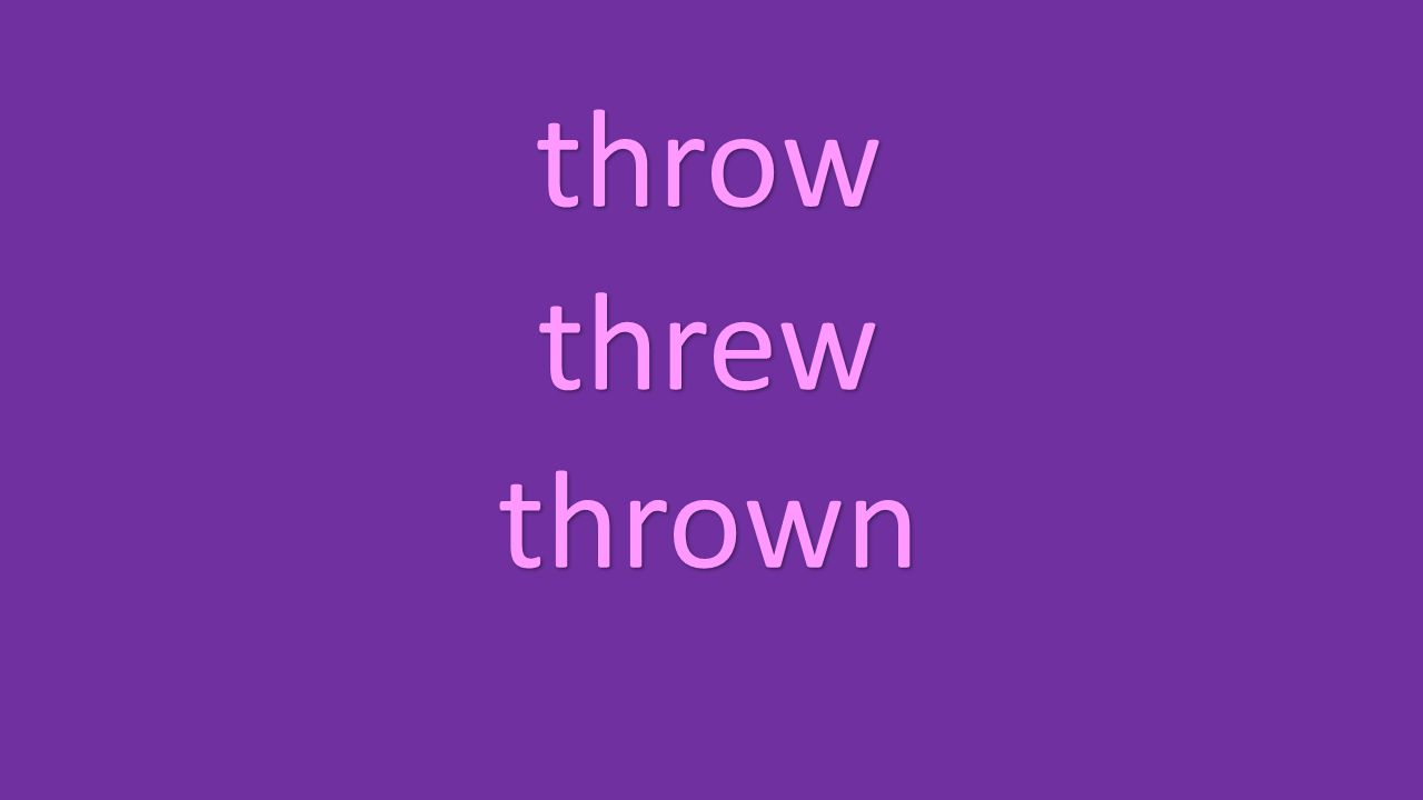 throw threw thrown