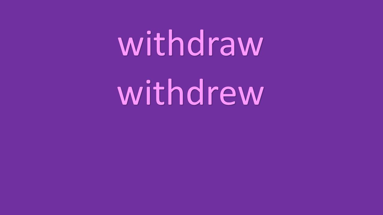 withdraw withdrew
