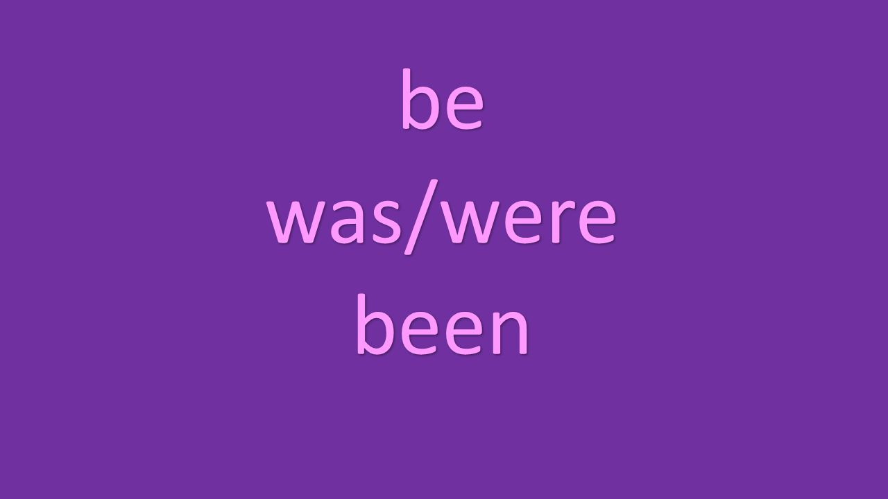 be was/were been