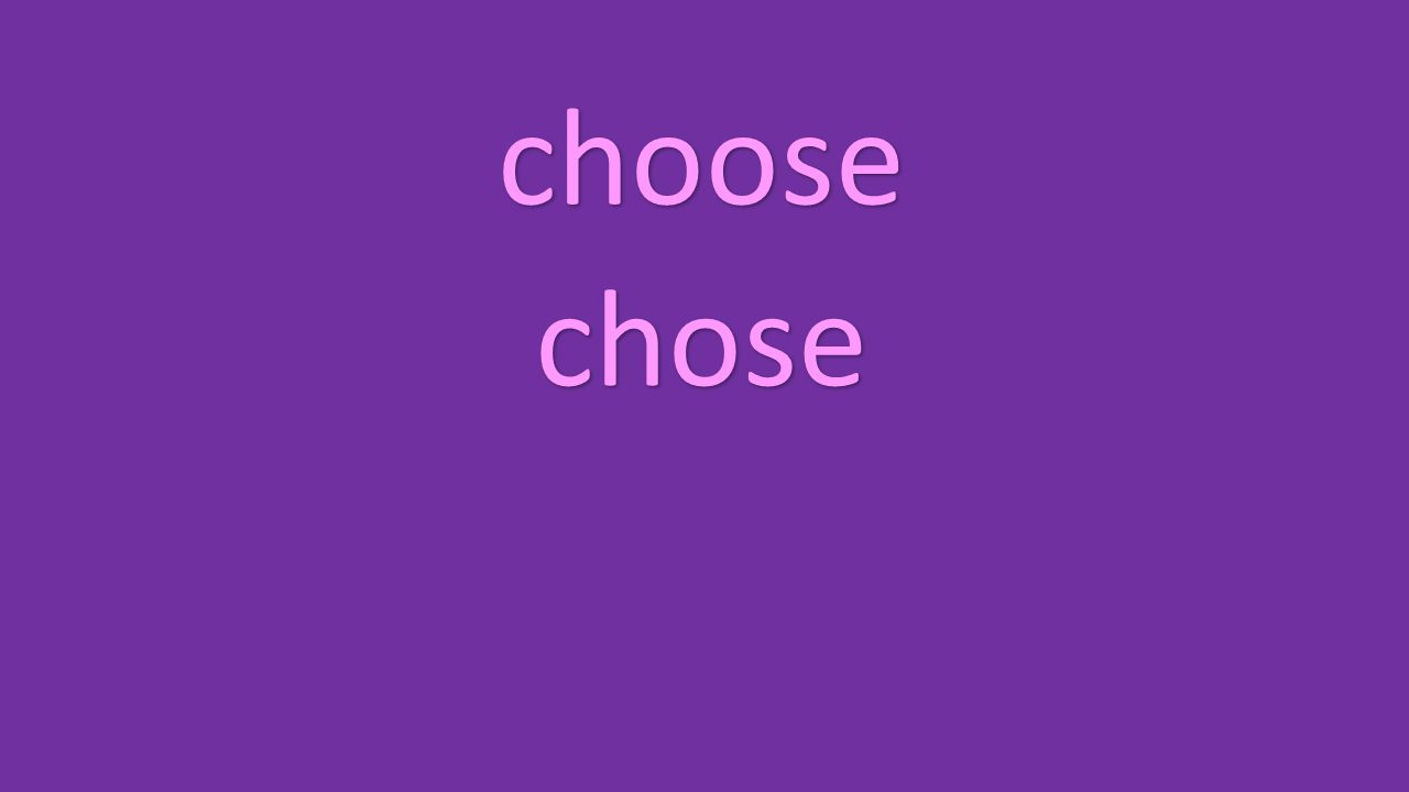 choose chose