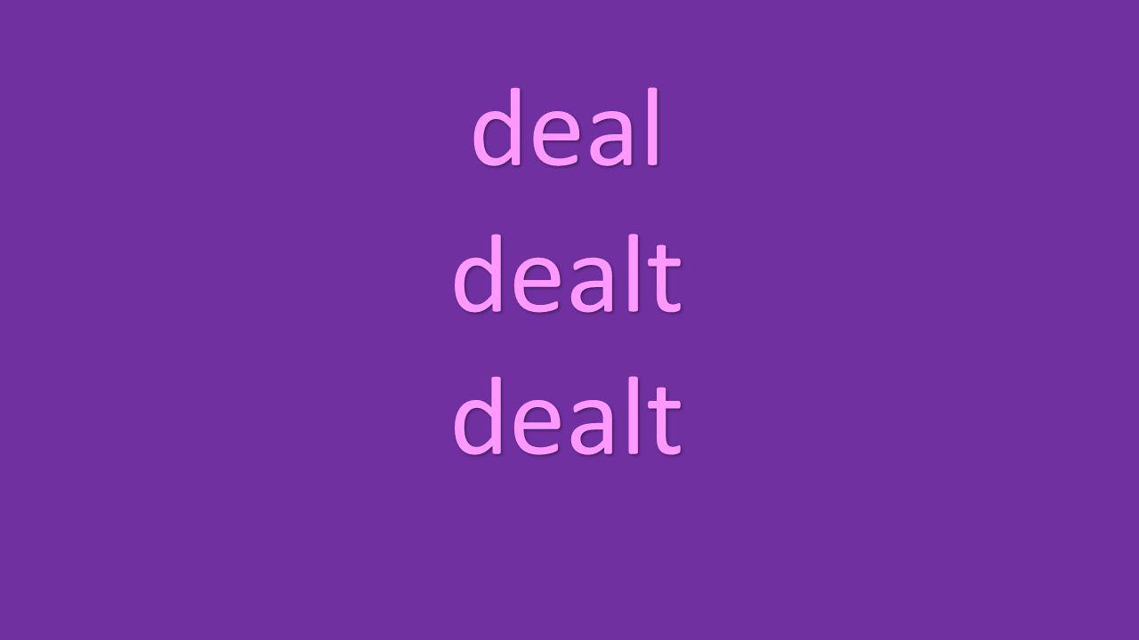 deal dealt dealt