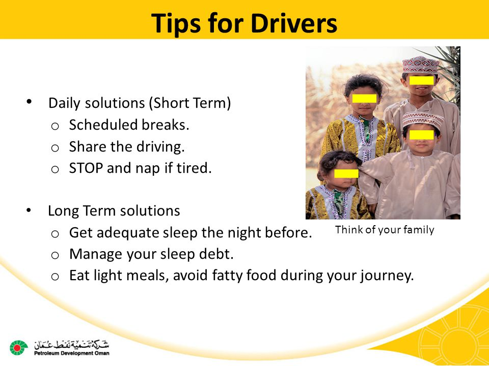 Tips for Drivers Daily solutions (Short Term) o Scheduled breaks.