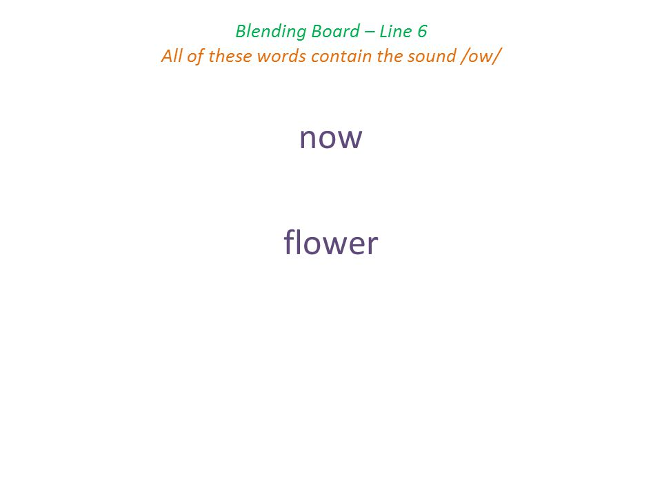 Blending Board – Line 6 All of these words contain the sound /ow/ now flower