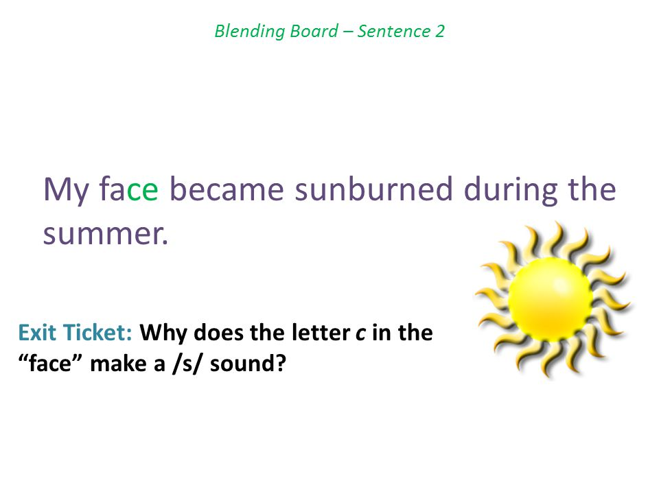 Blending Board – Sentence 2 My face became sunburned during the summer.