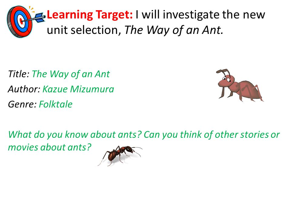 Learning Target: I will investigate the new unit selection, The Way of an Ant.
