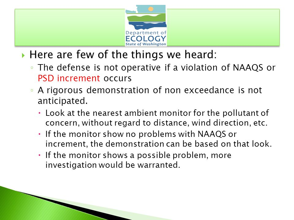  Here are few of the things we heard: ◦ The defense is not operative if a violation of NAAQS or PSD increment occurs ◦ A rigorous demonstration of non exceedance is not anticipated.