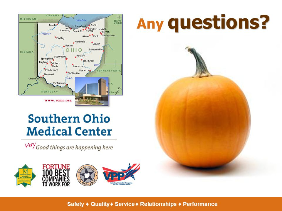 questions Any questions www.somc.org Safety  Quality  Service  Relationships  Performance