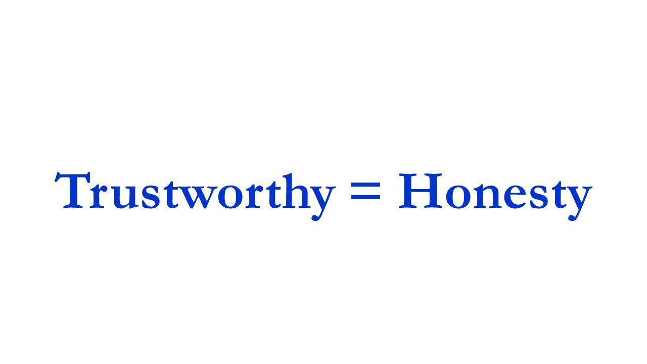Trustworthy = Honesty