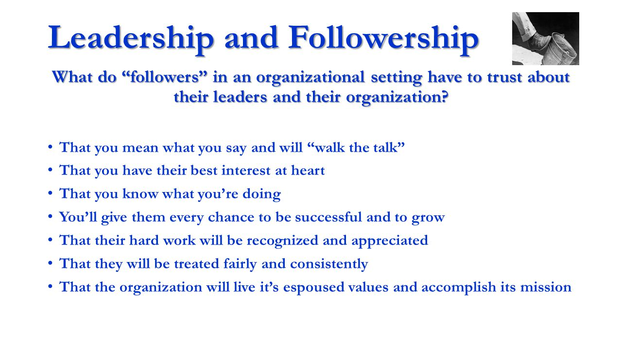 Leadership and Followership What do followers in an organizational setting have to trust about their leaders and their organization.