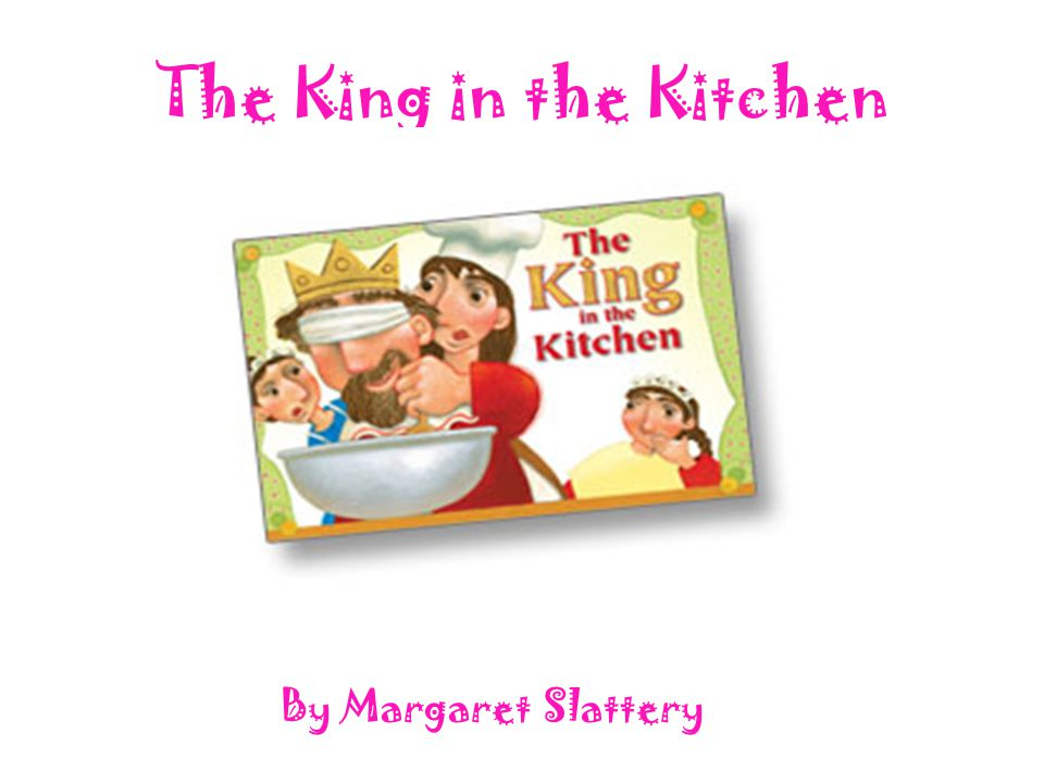The King in the Kitchen By: Margaret Slattery By Margaret Slattery