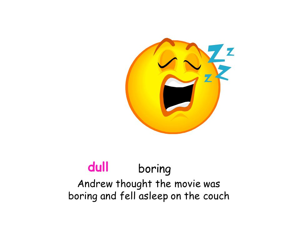 dull Andrew thought the movie was boring and fell asleep on the couch boring