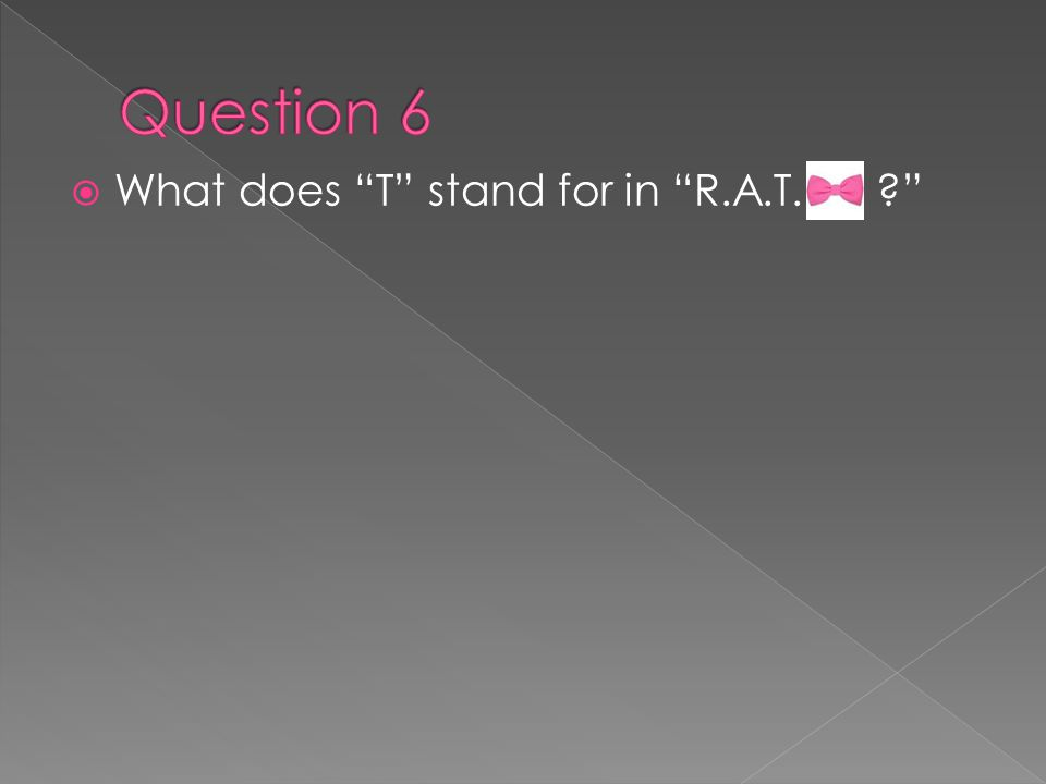  What does T stand for in R.A.T. ?