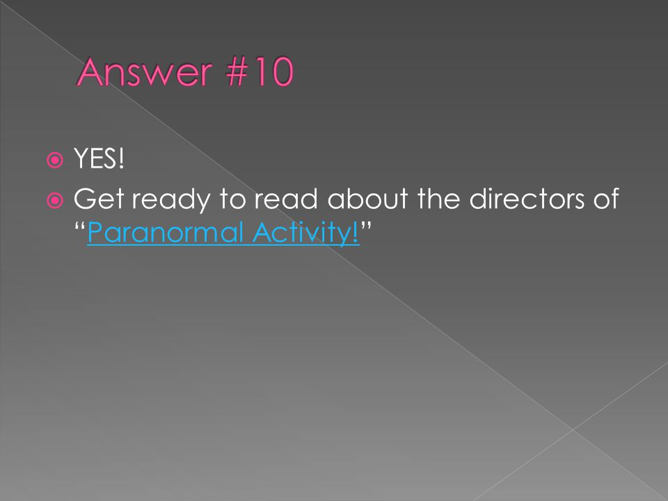  YES!  Get ready to read about the directors of Paranormal Activity! Paranormal Activity!