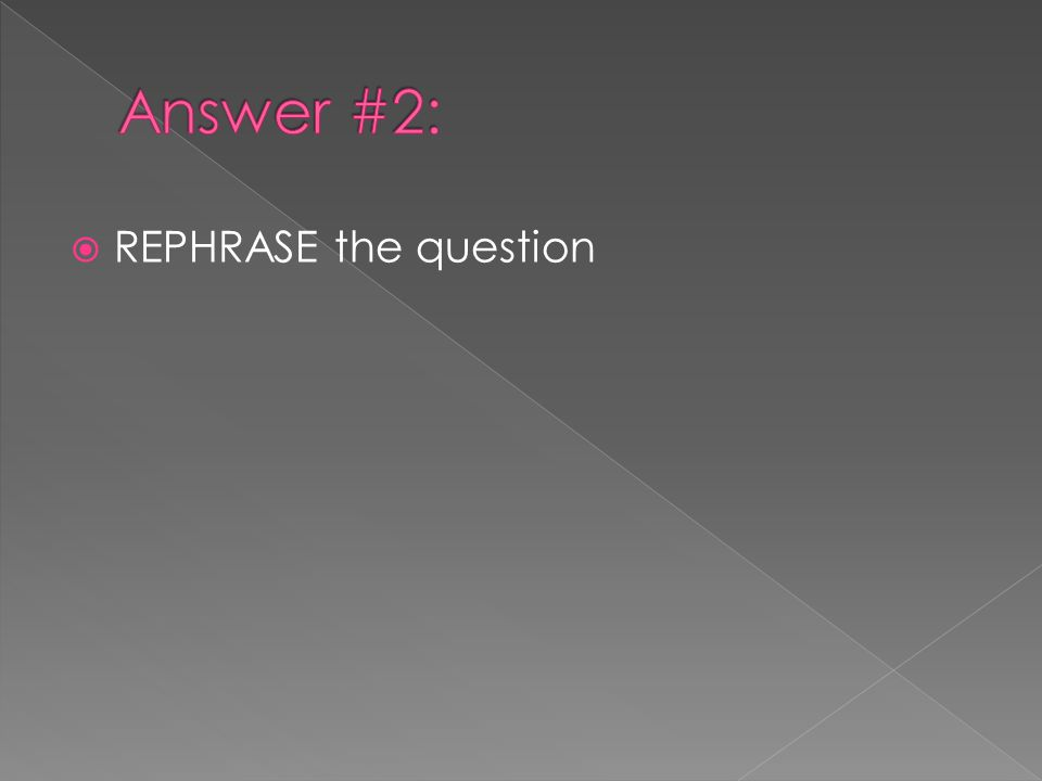  REPHRASE the question