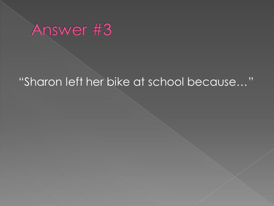 Sharon left her bike at school because…