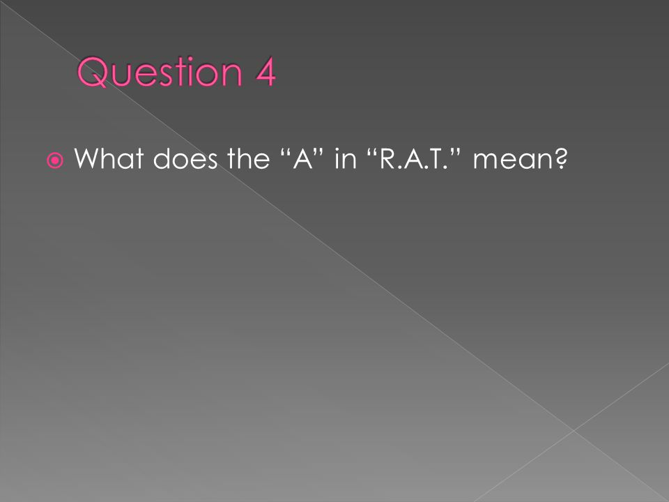  What does the A in R.A.T. mean?